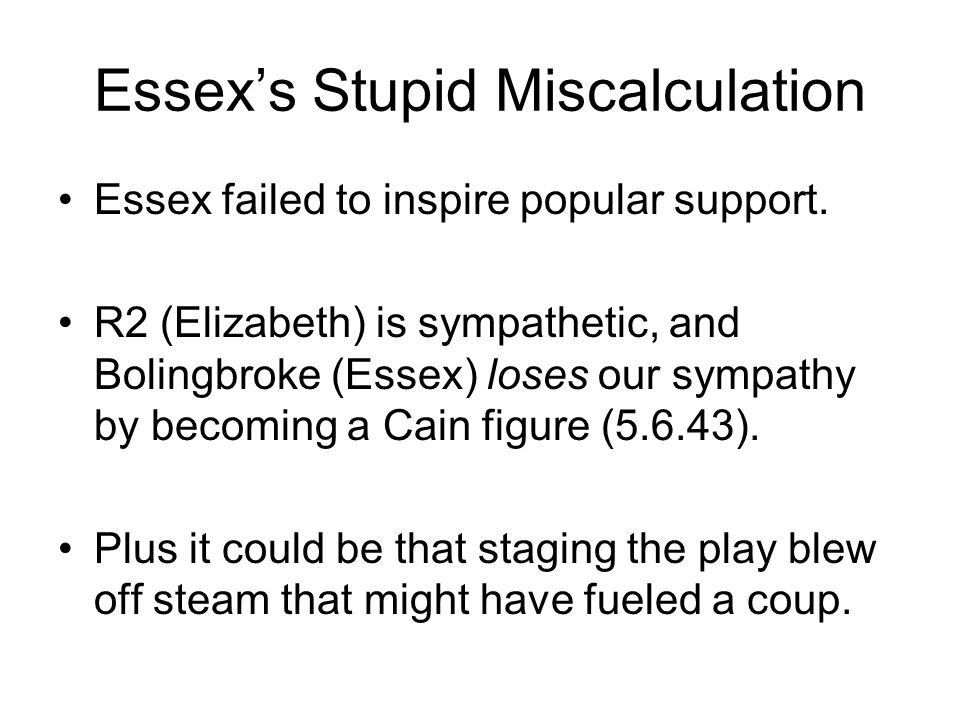 Essex's Stupid Miscalculation Essex failed to inspire popular support.