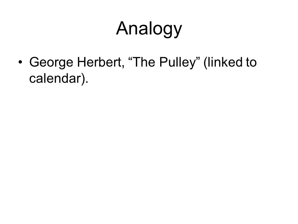 Analogy George Herbert, The Pulley (linked to calendar).