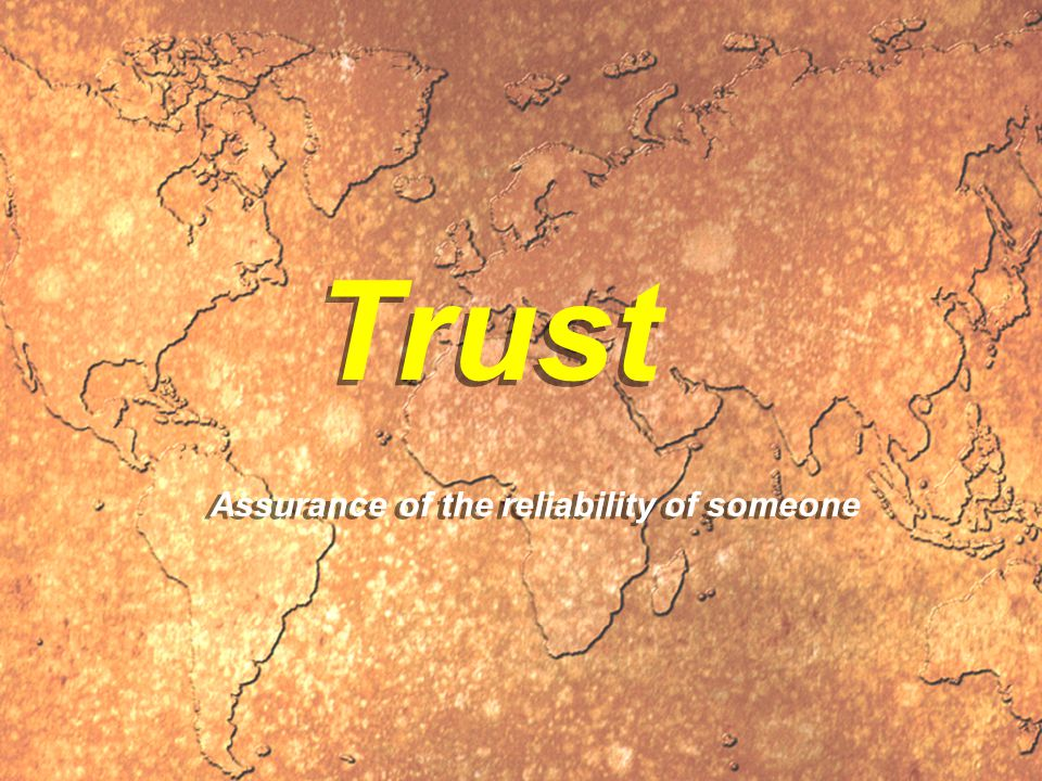 Trust Assurance of the reliability of someone