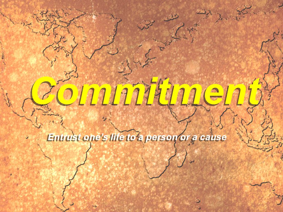Commitment Entrust one's life to a person or a cause
