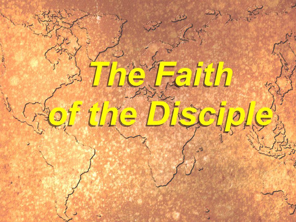 The Faith of the Disciple The Faith of the Disciple