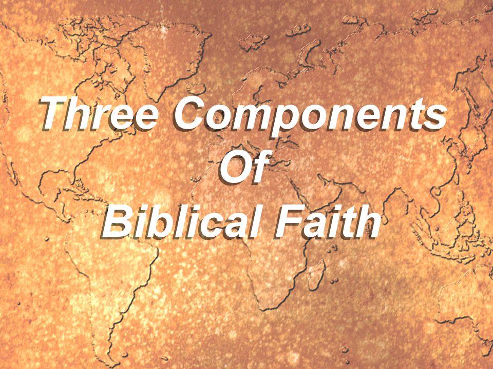 Three Components Of Biblical Faith Three Components Of Biblical Faith
