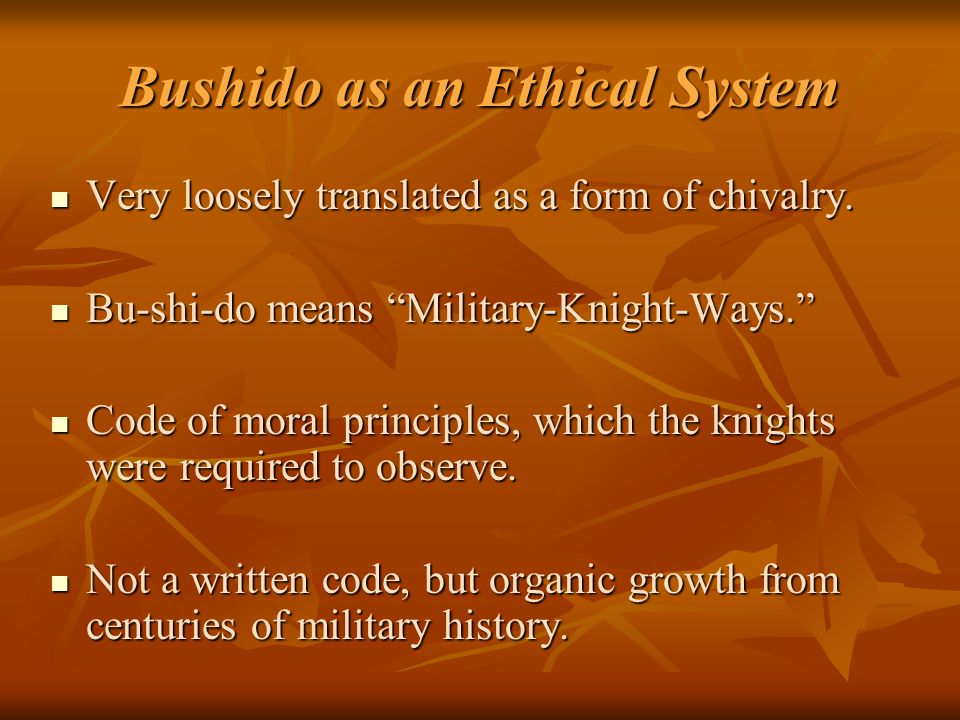 Bushido as an Ethical System Very loosely translated as a form of chivalry.