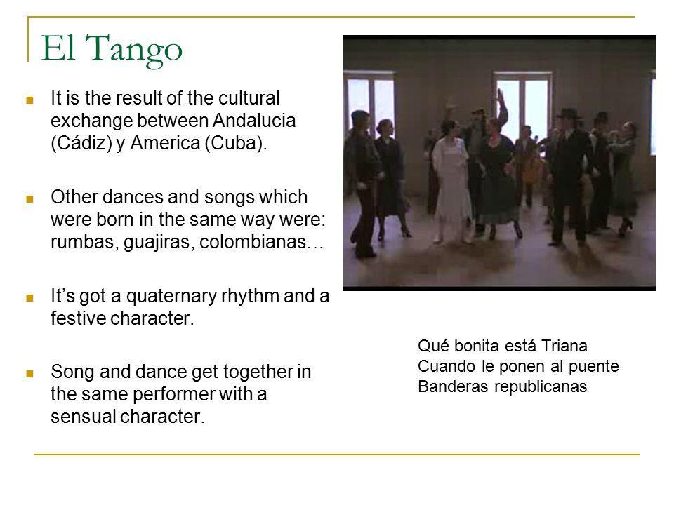 El Tango It is the result of the cultural exchange between Andalucia (Cádiz) y America (Cuba).