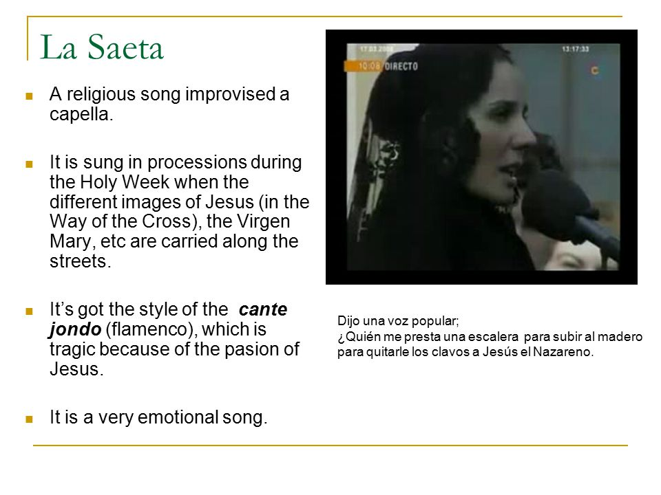 La Saeta A religious song improvised a capella.