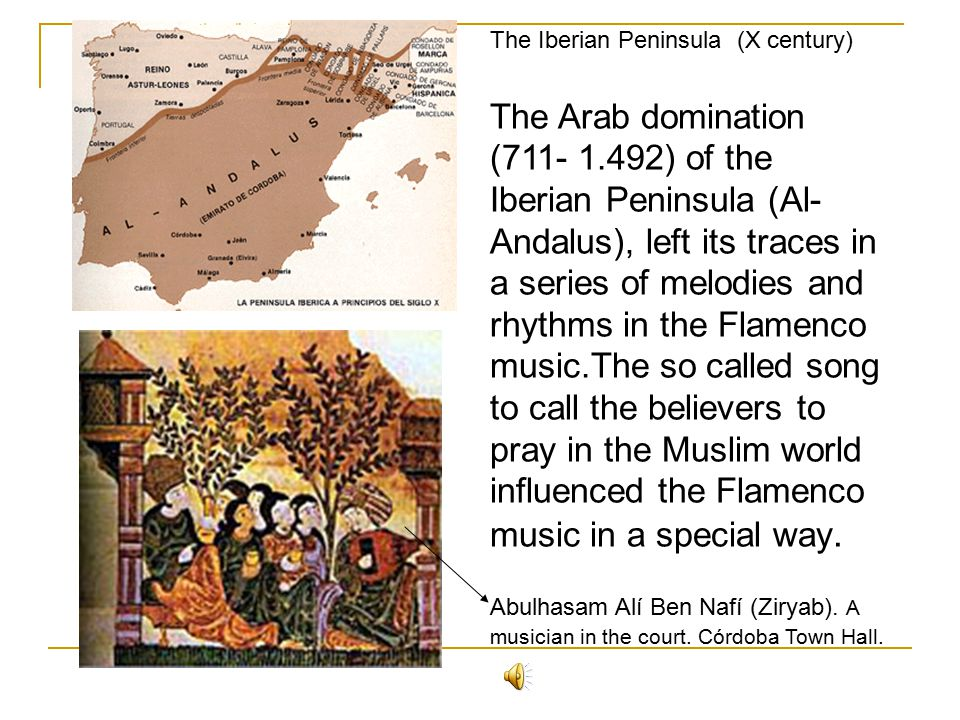 The Arab domination (711- 1.492) of the Iberian Peninsula (Al- Andalus), left its traces in a series of melodies and rhythms in the Flamenco music.The so called song to call the believers to pray in the Muslim world influenced the Flamenco music in a special way.