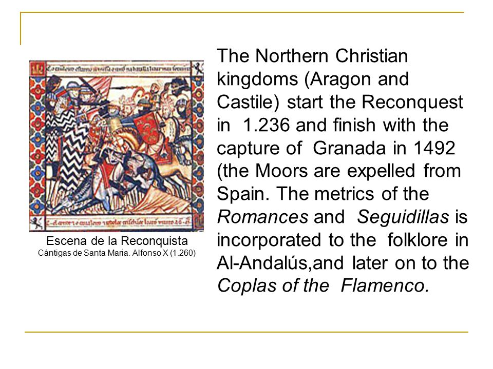 The Northern Christian kingdoms (Aragon and Castile) start the Reconquest in 1.236 and finish with the capture of Granada in 1492 (the Moors are expelled from Spain.