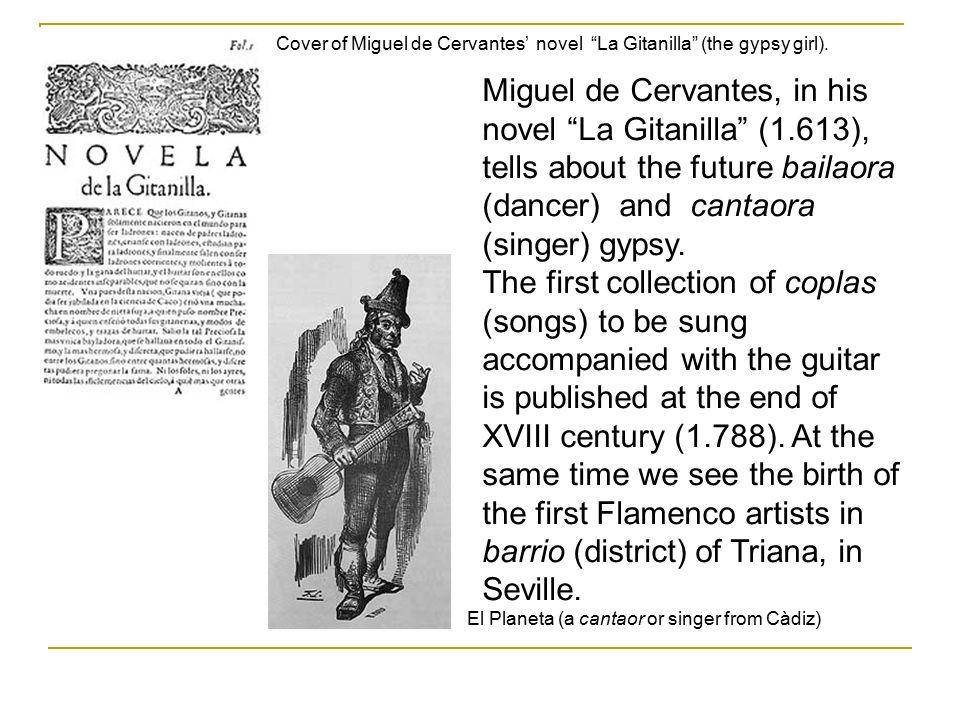 Miguel de Cervantes, in his novel La Gitanilla (1.613), tells about the future bailaora (dancer) and cantaora (singer) gypsy.