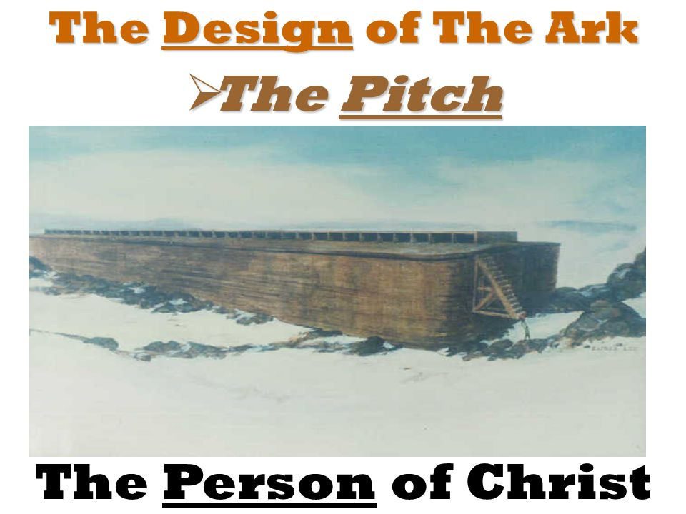 The Design of The Ark  The Pitch The Person of Christ