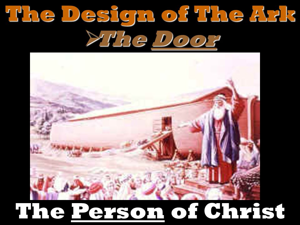  The Door The Person of Christ The Design of The Ark