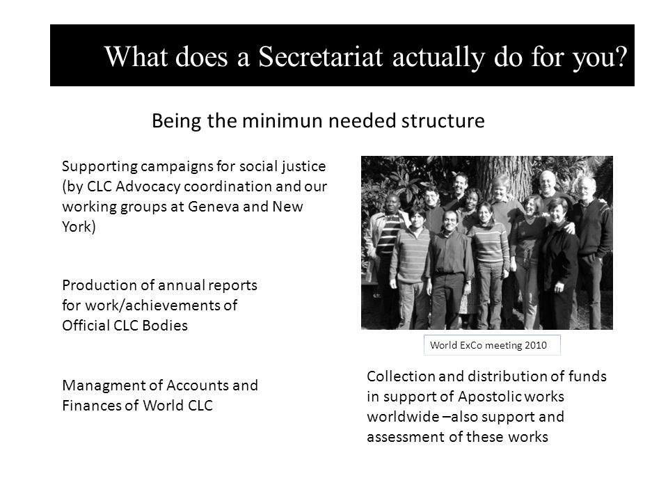 What does a Secretariat actually do for you? Being the minimun needed structure Supporting campaigns for social justice (by CLC Advocacy coordination