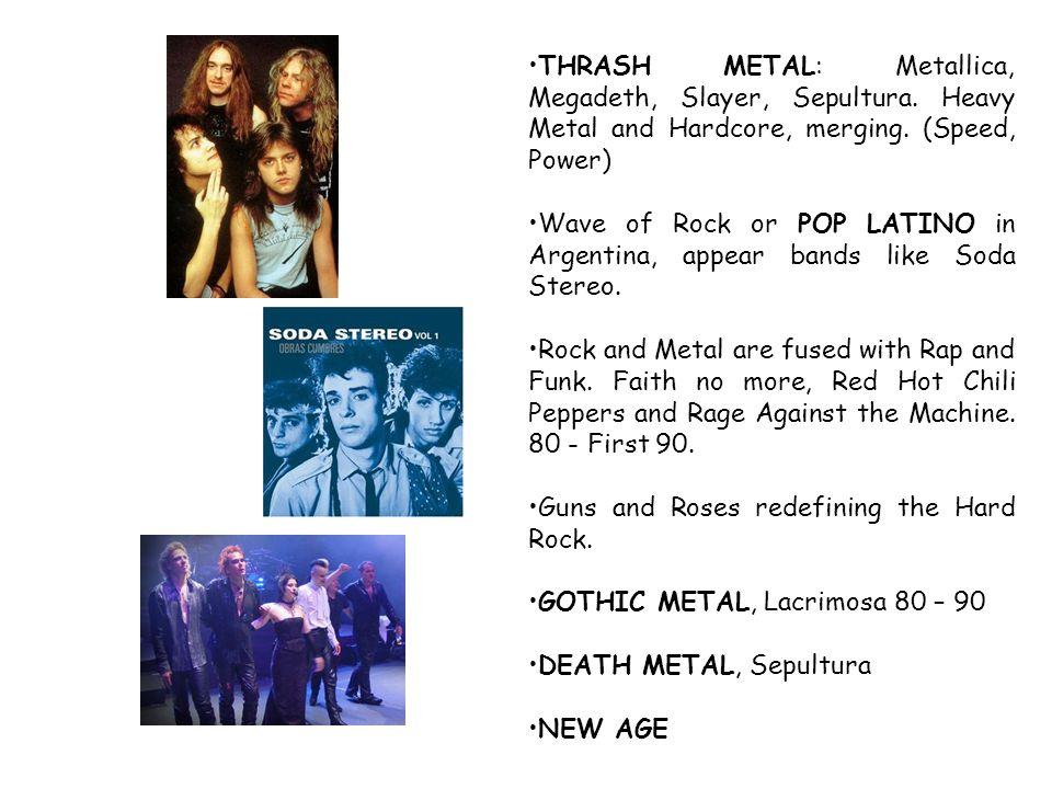 THRASH METAL: Metallica, Megadeth, Slayer, Sepultura.