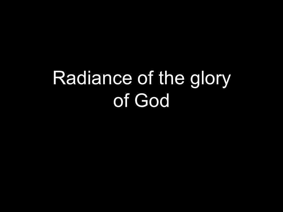 Radiance of the glory of God