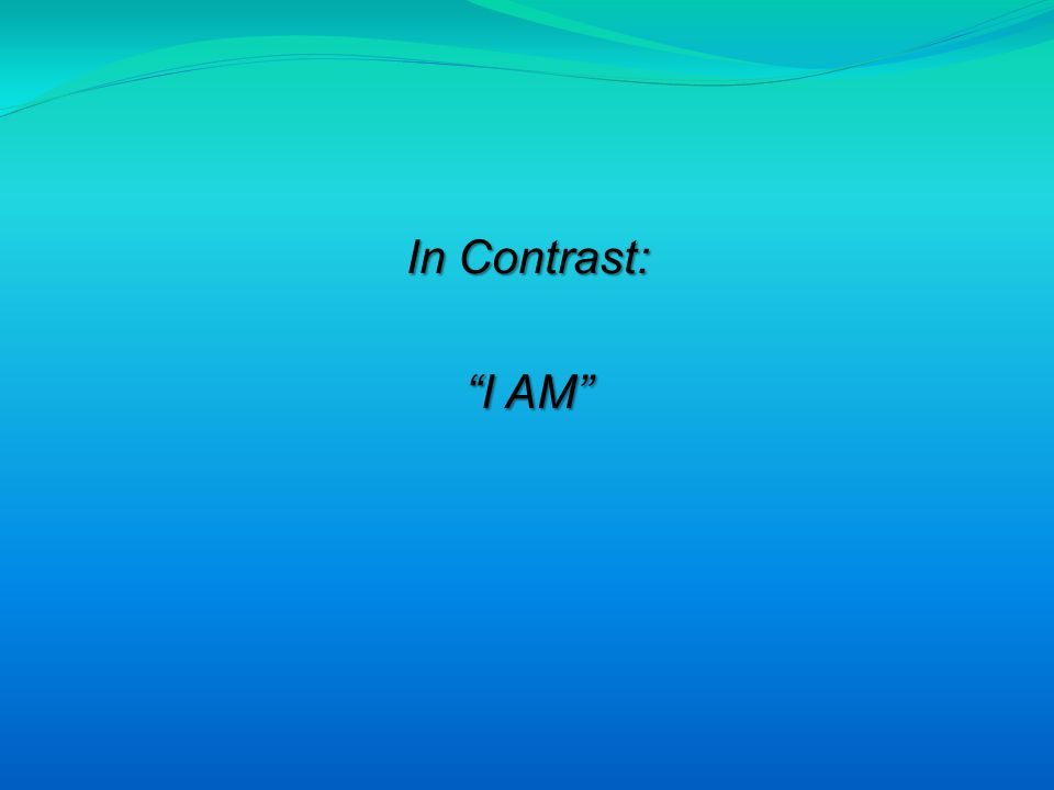 In Contrast: I AM