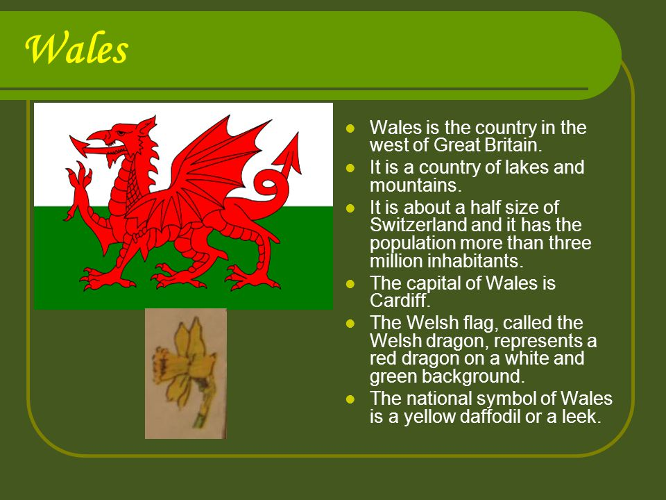 Wales Wales is the country in the west of Great Britain.