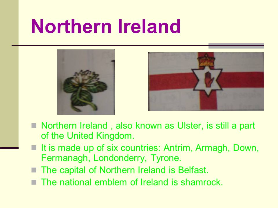Northern Ireland Northern Ireland, also known as Ulster, is still a part of the United Kingdom.