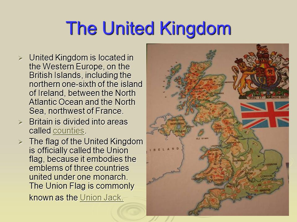 The United Kingdom  United Kingdom is located in the Western Europe, on the British Islands, including the northern one-sixth of the island of Ireland, between the North Atlantic Ocean and the North Sea, northwest of France.