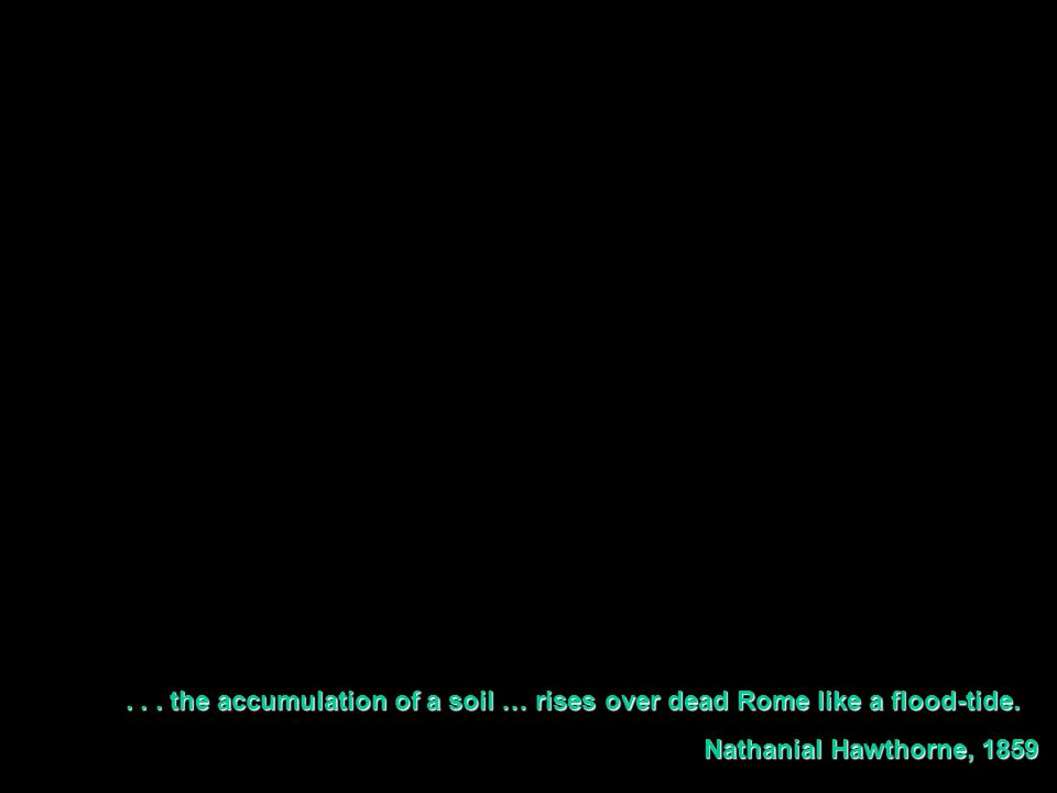 ... the accumulation of a soil … rises over dead Rome like a flood-tide....