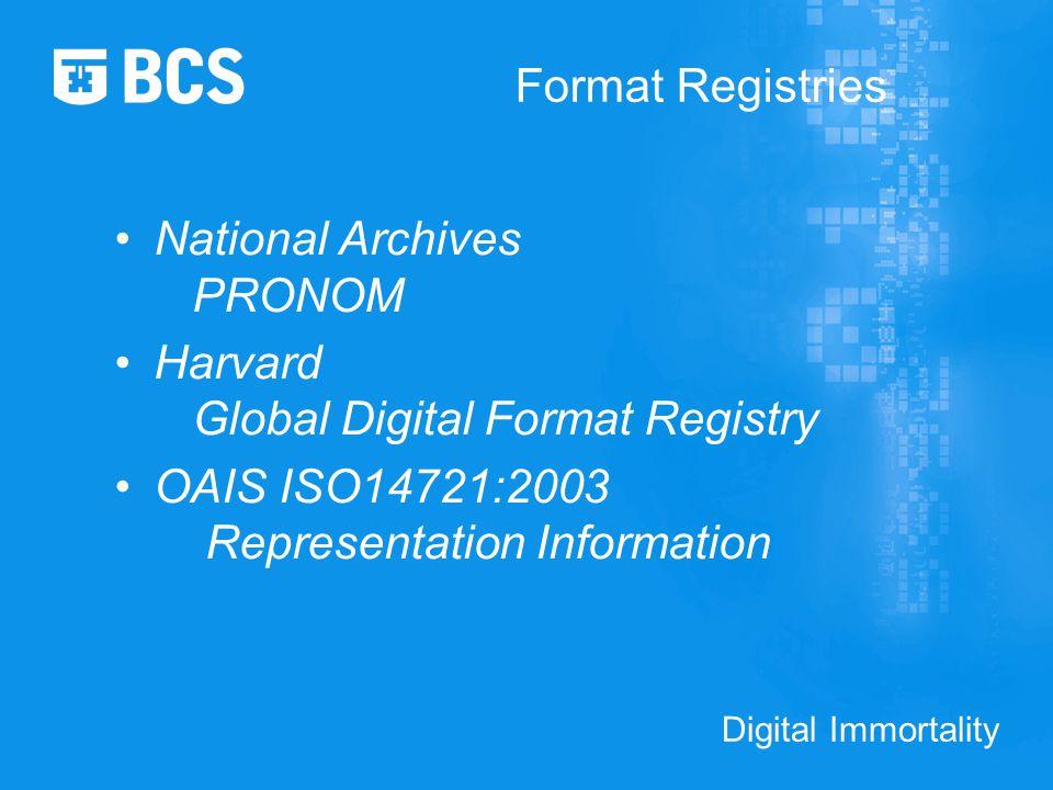 Digital Immortality Format Registries National Archives PRONOM Harvard Global Digital Format Registry OAIS ISO14721:2003 Representation Information