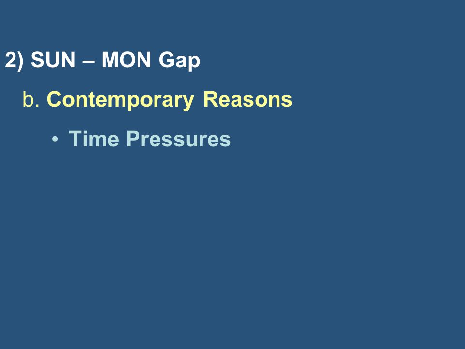 2) SUN – MON Gap b. Contemporary Reasons Time Pressures