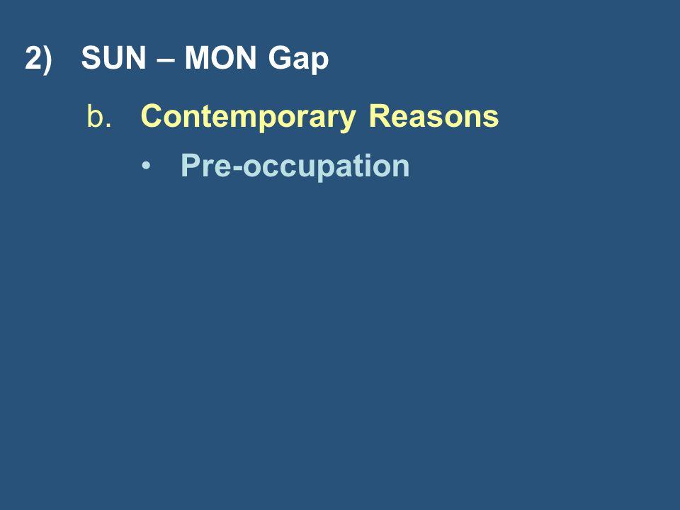 Pre-occupation 2) SUN – MON Gap b. Contemporary Reasons
