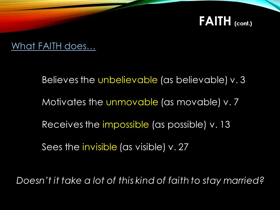 What FAITH does… Believes the unbelievable (as believable) v.