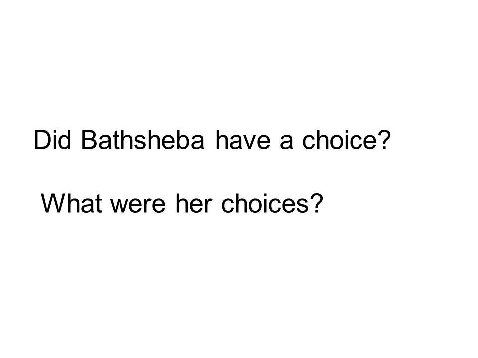 Did Bathsheba have a choice? What were her choices?