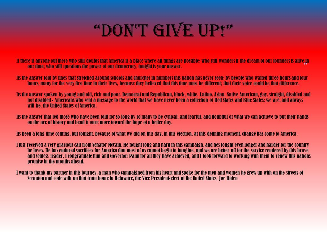 """Don't give up!"" If there is anyone out there who still doubts that America is a place where all things are possible; who still wonders if the dream o"