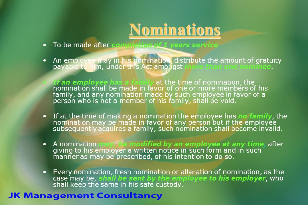 Nominations To be made after completion of 1 years service. An employee may in his nomination, distribute the amount of gratuity payable to him, under