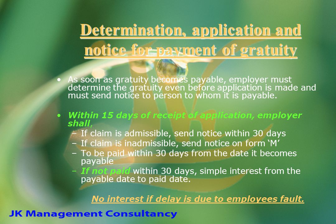As soon as gratuity becomes payable, employer must determine the gratuity even before application is made and must send notice to person to whom it is