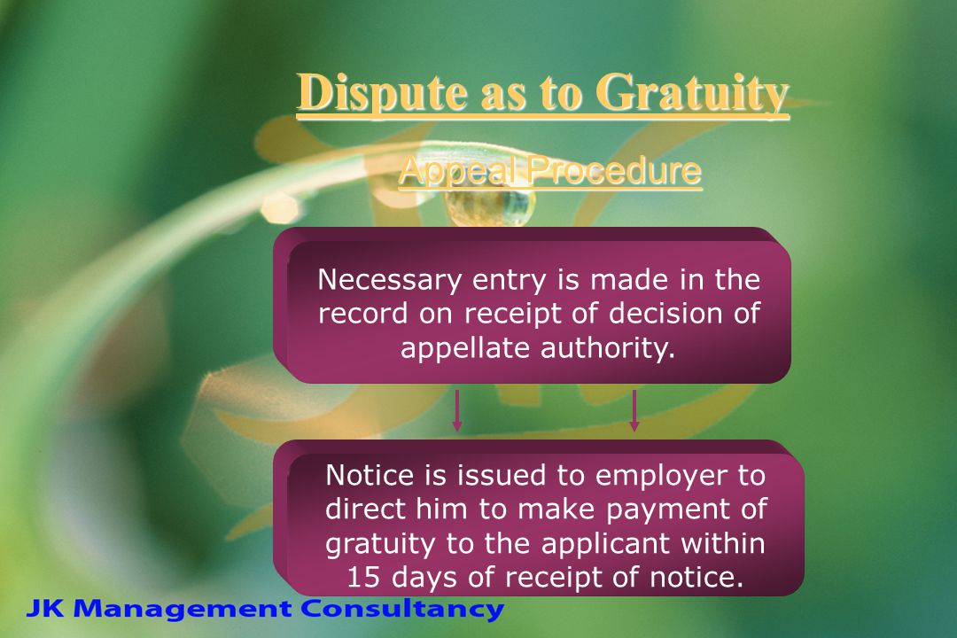 Appeal Procedure Dispute as to Gratuity Necessary entry is made in the record on receipt of decision of appellate authority. Notice is issued to emplo