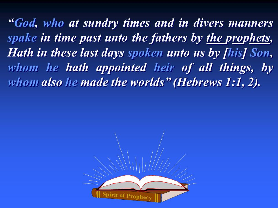 God, who at sundry times and in divers manners spake in time past unto the fathers by the prophets, Hath in these last days spoken unto us by [his] Son, whom he hath appointed heir of all things, by whom also he made the worlds (Hebrews 1:1, 2).