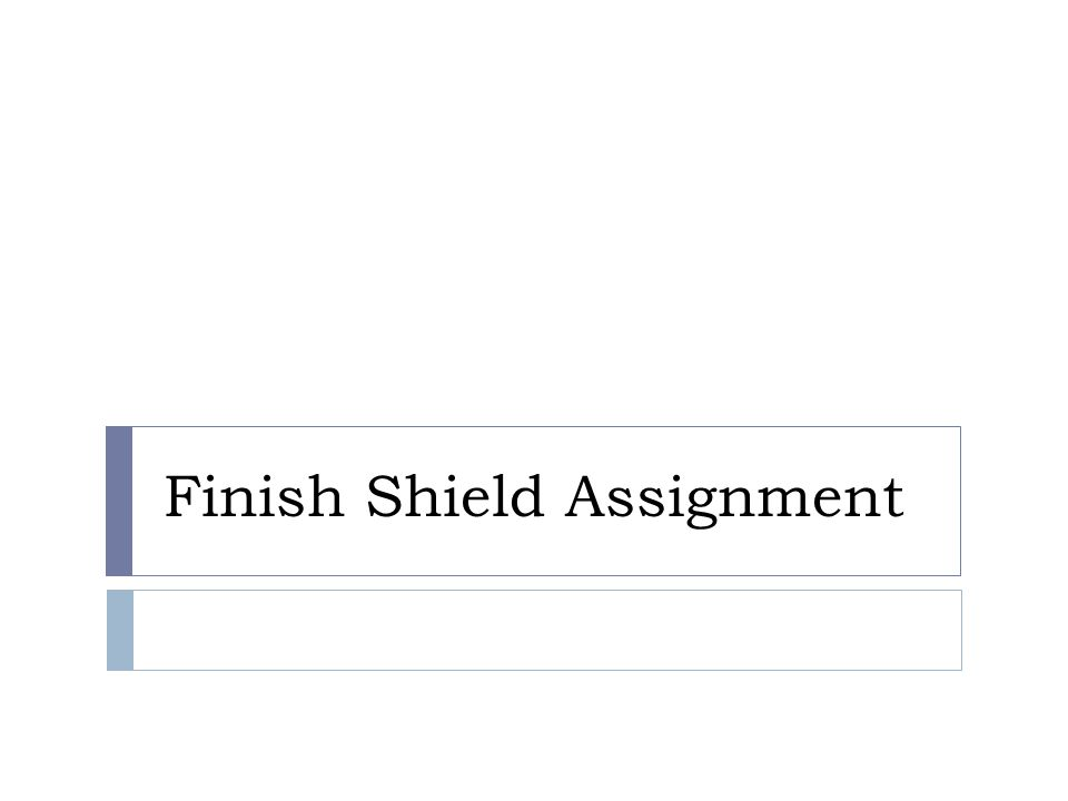 Finish Shield Assignment