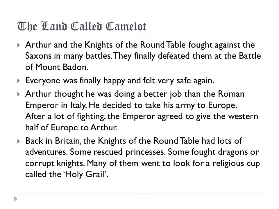 The Land Called Camelot Arthur ruled in peace for many years… Arthur set up his Royal palace at Camelot.