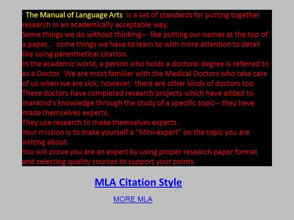 MLA Citation Style The Manual of Language Arts is a set of standards for putting together research in an academically acceptable way.