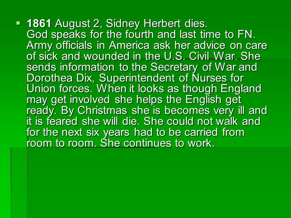  1861 August 2, Sidney Herbert dies. God speaks for the fourth and last time to FN. Army officials in America ask her advice on care of sick and woun