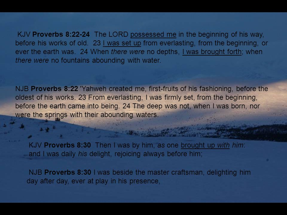 KJV Proverbs 8:22-24 The LORD possessed me in the beginning of his way, before his works of old.
