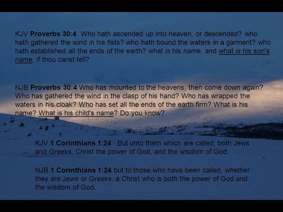KJV Proverbs 30:4 Who hath ascended up into heaven, or descended.