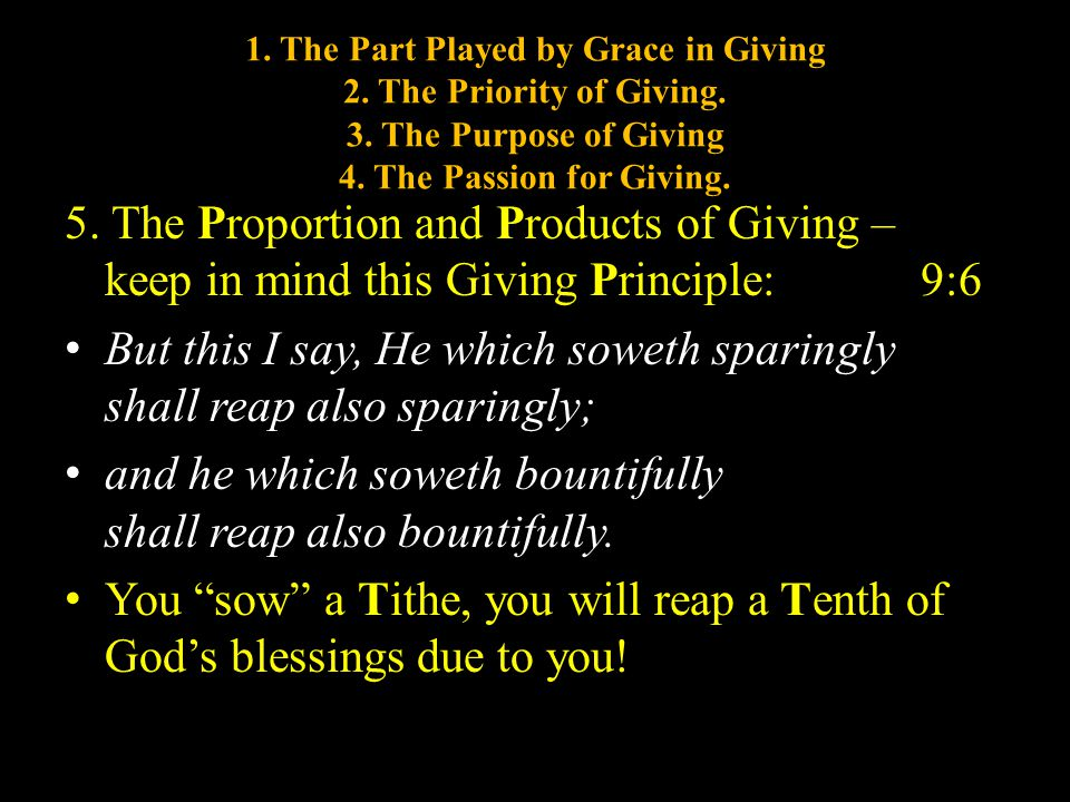 1. The Part Played by Grace in Giving 2. The Priority of Giving. 3. The Purpose of Giving 4. The Passion for Giving. 5. The Proportion and Products of