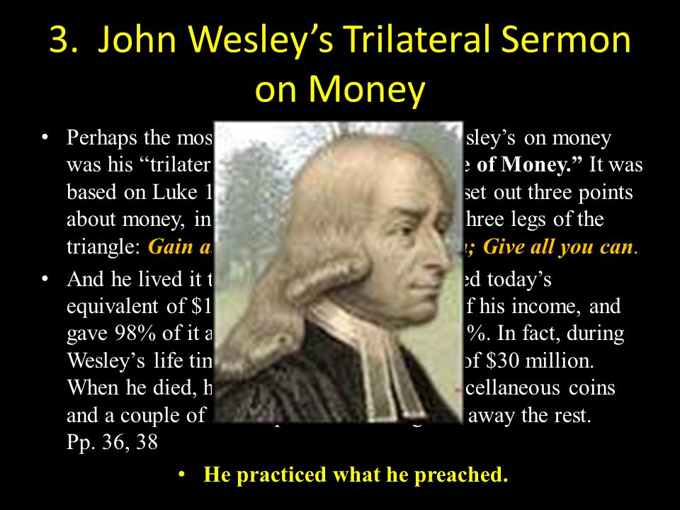 "3. John Wesley's Trilateral Sermon on Money Perhaps the most well-known sermon of Wesley's on money was his ""trilateral"" sermon,"" titled ""The Use of M"