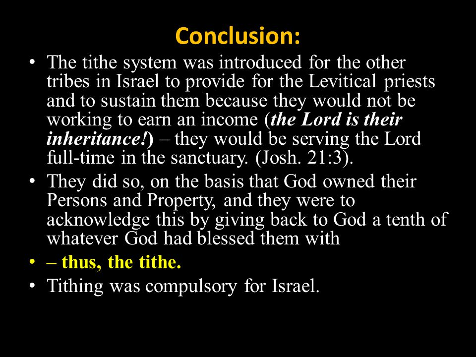 Conclusion: The tithe system was introduced for the other tribes in Israel to provide for the Levitical priests and to sustain them because they would