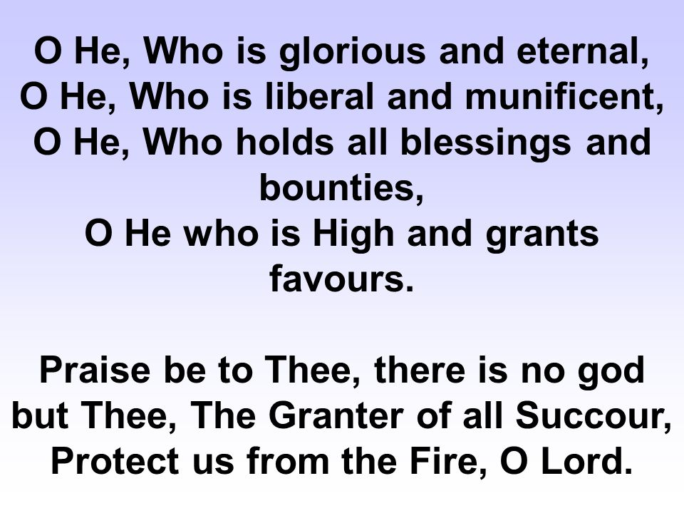 O He, Who is glorious and eternal, O He, Who is liberal and munificent, O He, Who holds all blessings and bounties, O He who is High and grants favours.