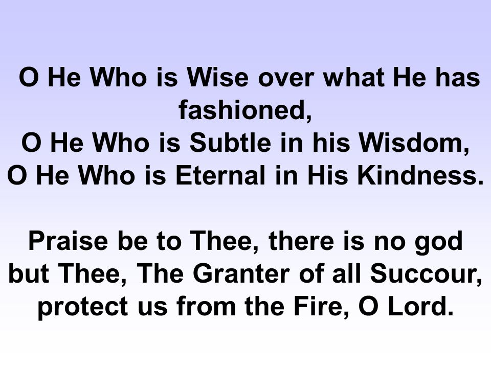 O He Who is Wise over what He has fashioned, O He Who is Subtle in his Wisdom, O He Who is Eternal in His Kindness.