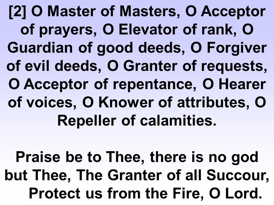 O Master of grandeur and sovereignty, O Master of kindness and succour, O Master of pardon and forgiveness.