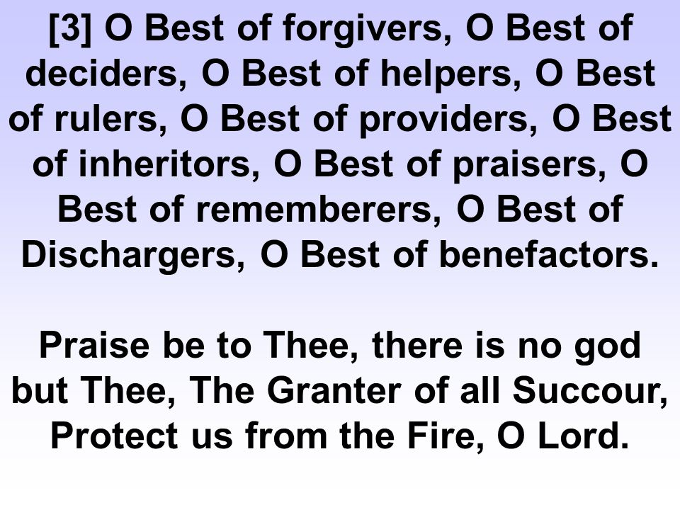 [3] O Best of forgivers, O Best of deciders, O Best of helpers, O Best of rulers, O Best of providers, O Best of inheritors, O Best of praisers, O Best of rememberers, O Best of Dischargers, O Best of benefactors.