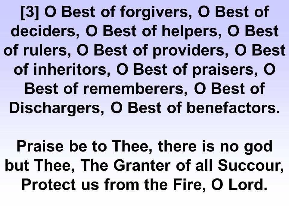 O Most vigilant of invigilators, O Best of intercessors, O Most honourable of all.