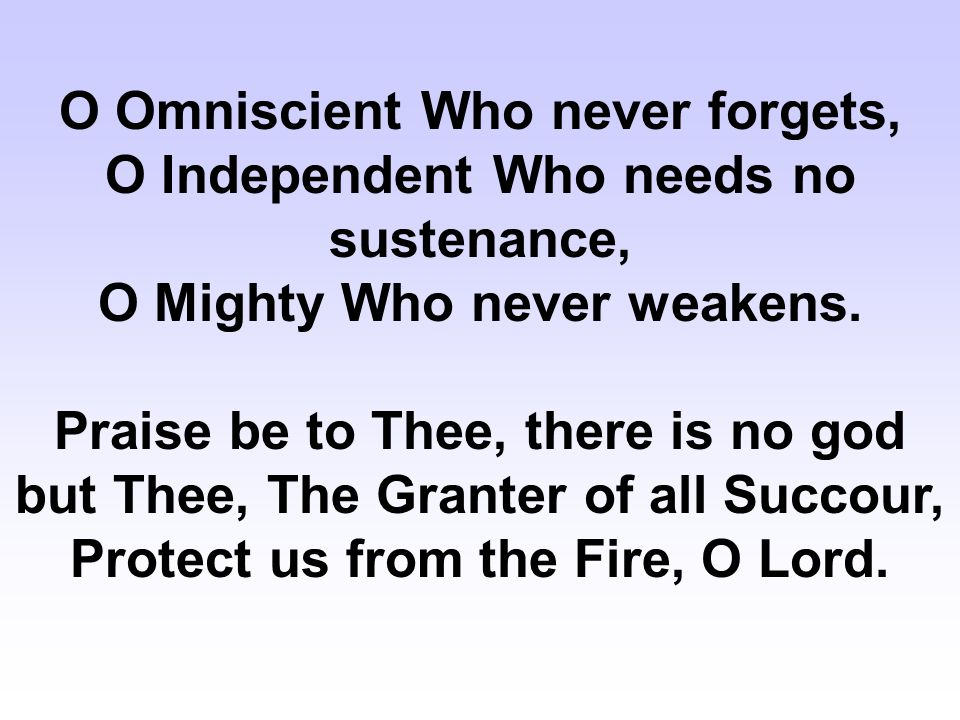 O Omniscient Who never forgets, O Independent Who needs no sustenance, O Mighty Who never weakens.