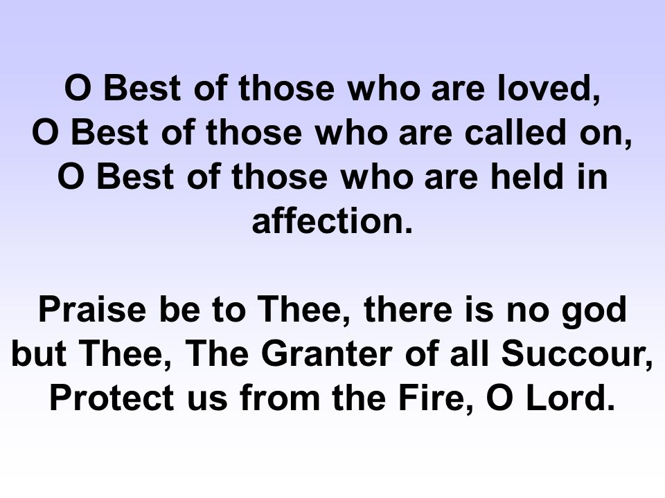 O Best of those who are loved, O Best of those who are called on, O Best of those who are held in affection.