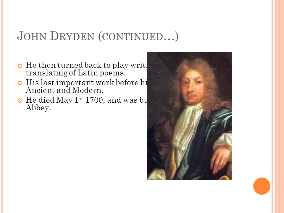 J OHN D RYDEN ( CONTINUED …) He then turned back to play writing and did some translating of Latin poems. His last important work before his death was