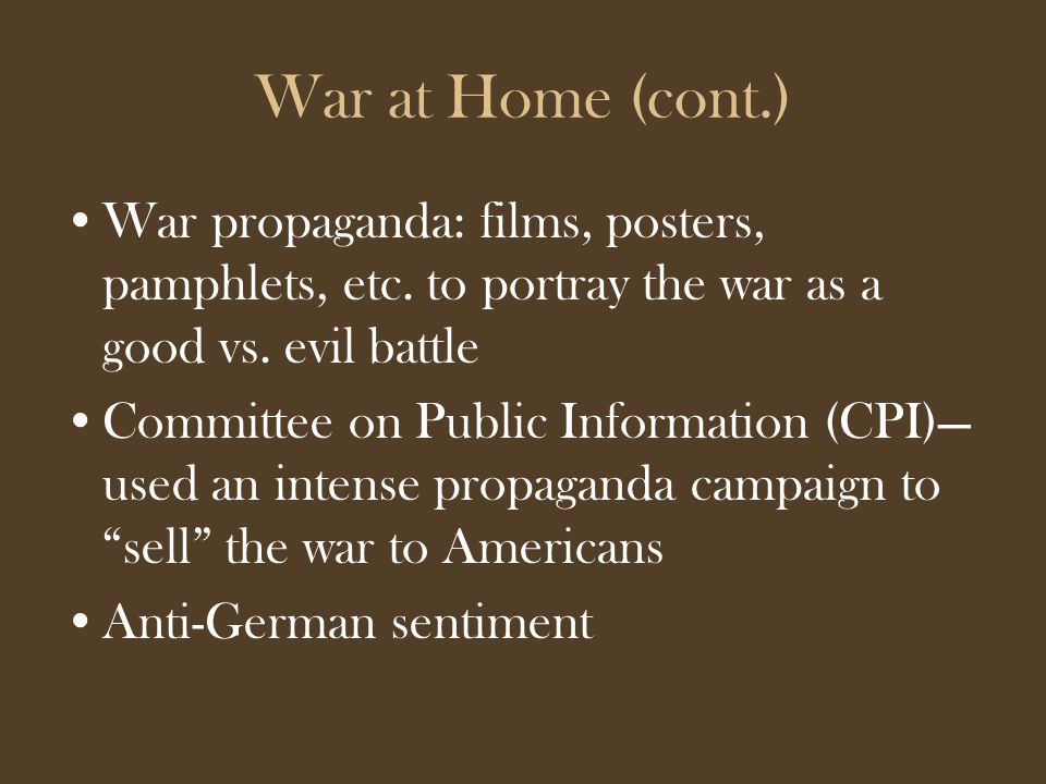 War at Home (cont.) War propaganda: films, posters, pamphlets, etc.